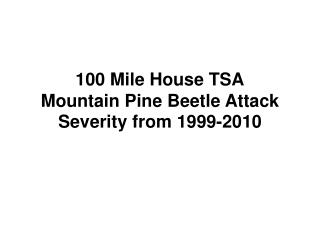 100 Mile House TSA Mountain Pine Beetle Attack Severity from 1999-2010