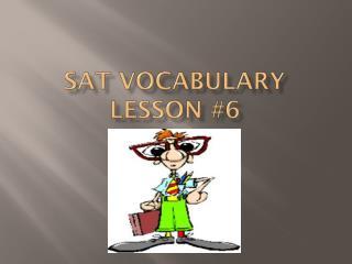 SAT Vocabulary Lesson #6