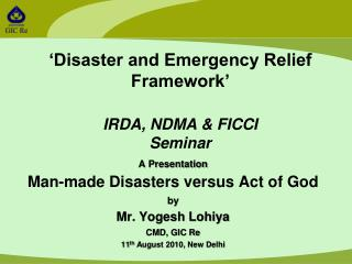 'Disaster and Emergency Relief Framework' IRDA , NDMA & FICCI  Seminar