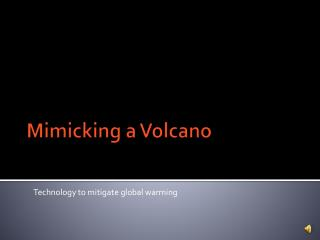 Mimicking a Volcano