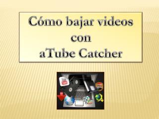 Cómo bajar videos con aTube Catcher