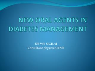 NEW ORAL AGENTS IN DIABETES MANAGEMENT
