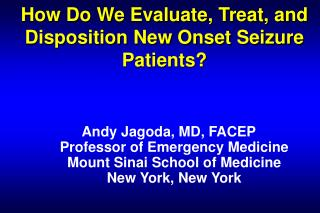 How Do We Evaluate, Treat, and Disposition New Onset Seizure Patients