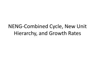 NENG-Combined Cycle, New Unit Hierarchy, and Growth Rates