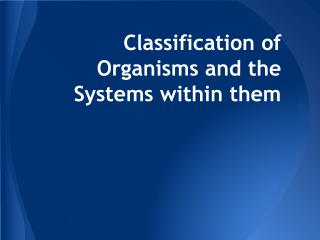 Classification of Organisms and the Systems within them