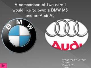 A comparison of two cars I would like to own: a BMW M5 and an Audi A5