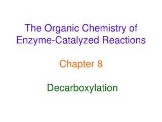 The Organic Chemistry of Enzyme-Catalyzed Reactions   Chapter 8   Decarboxylation