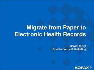 Migrate from Paper to Electronic Health Records Margot Weigl Director Vertical Marketing