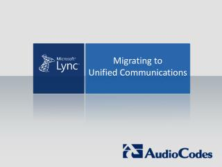 Migrating to Unified Communications