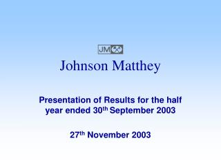 Presentation of Results for the half year ended 30 th  September 2003  27 th  November 2003