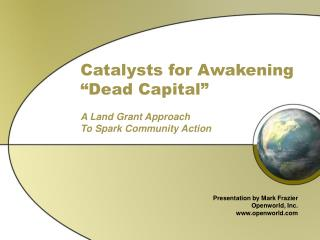 "Catalysts for Awakening ""Dead Capital"" A Land Grant Approach  To Spark Community Action"