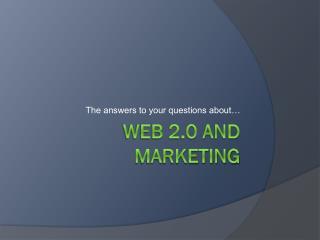 Web 2.0 and Marketing