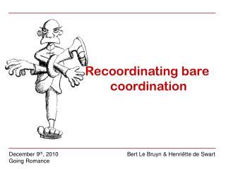 Recoordinating bare            coordination
