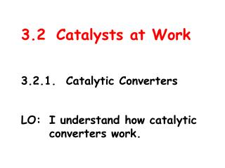 3.2	Catalysts at Work