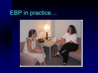 EBP in practice…