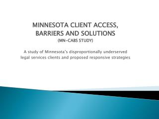 MINNESOTA CLIENT ACCESS,  BARRIERS AND SOLUTIONS MN-CABS STUDY  A study of Minnesota s disproportionally underserved  le
