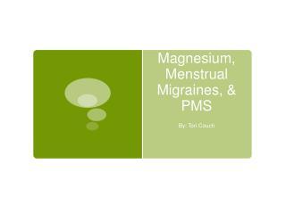 Magnesium, Menstrual Migraines, & PMS