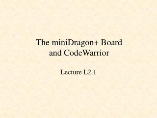 The miniDragon+ Board and CodeWarrior