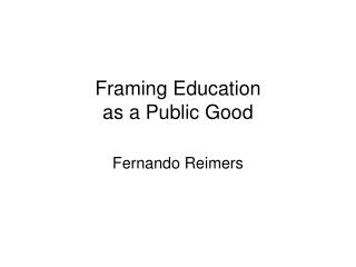 Framing Education  as a Public Good