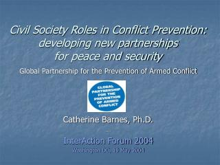 Civil Society Roles in Conflict Prevention:  developing new partnerships  for peace and security