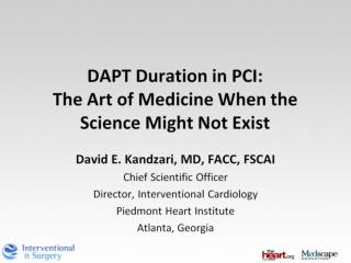 DAPT Duration in PCI:  The Art of Medicine When the  Science Might Not Exist