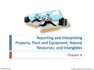 Reporting and Interpreting Property, Plant and Equipment; Natural Resources; and Intangibles