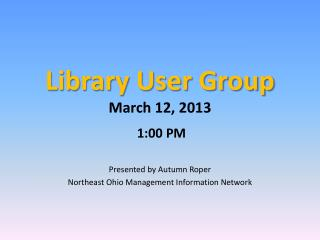 Library User Group March 12, 2013