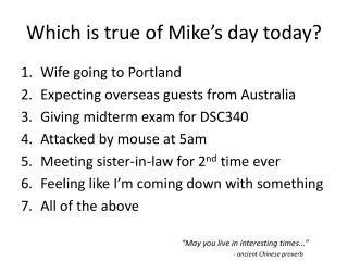 Which is true of Mike's day today?