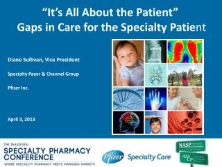 """It's All About the Patient""  Gaps in Care for the Specialty Patie nt"