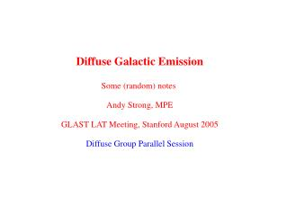 Diffuse Galactic Emission Some (random) notes  Andy Strong, MPE