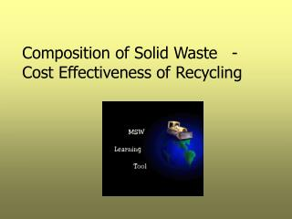 Composition of Solid Waste  - Cost Effectiveness of Recycling