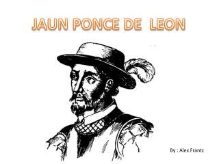 JAUN PONCE DE  LEON