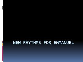 NEW RHYTHMS FOR EMMANUEL