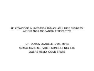 AFLATOXICOSIS IN LIVESTOCK AND AQUACULTURE BUSINESS:  A FIELD AND LABORATORY PERSPECTIVE
