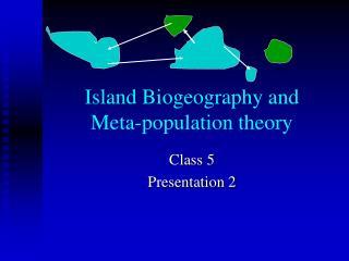 Island Biogeography and  Meta-population theory