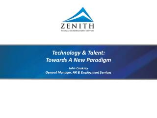 Technology & Talent: Towards A New Paradigm John Cooksey General Manager, HR & Employment Services
