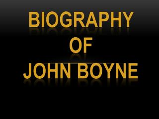 BIOGRAPHY OF JOHN BOYNE