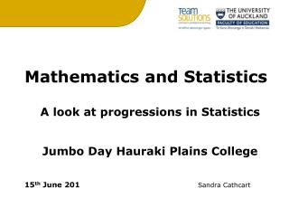 Mathematics and Statistics A look at progressions in Statistics Jumbo Day Hauraki Plains College