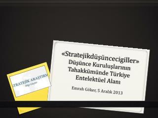 « Stratejikdüşüncecigiller » Düşünce Kuruluşlarının Tahakkümünde Türkiye Entelektüel Alanı