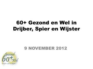 60+ Gezond en Wel in  Drijber , Spier en  Wijster