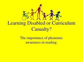 Learning Disabled or Curriculum Casualty?
