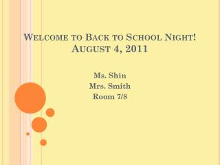 Welcome to Back to School Night! August 4, 2011
