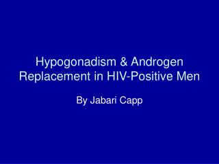 Hypogonadism & Androgen Replacement in HIV-Positive Men