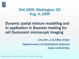 Chunlin Ji  & Mike West Department of Statistical Science Duke University