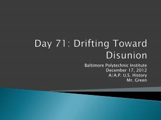 Day  71 :  Drifting Toward Disunion