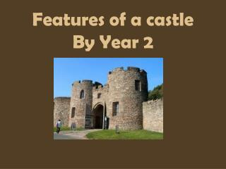 Features of a castle By Year 2