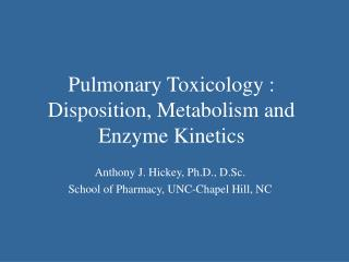Pulmonary Toxicology :  Disposition, Metabolism and Enzyme Kinetics