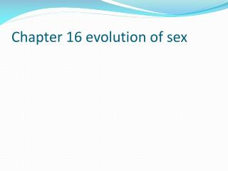 Chapter 16 evolution of sex