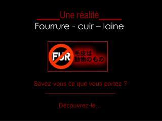 _____ Une réalité _____ Fourrure - cuir – laine