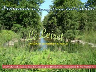 Le Loiret prend sa source dans l'enceinte du parc floral de La Source au lieu-dit « le bouillon ».